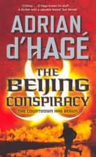 The Beijing Conspiracy ebook by Adrian d'Hage