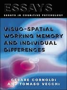 Visuo-spatial Working Memory and Individual Differences ebook by Cesare Cornoldi,Tomaso Vecchi