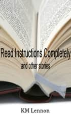 Read Instructions Completely and other stories ebook by KM Lennon