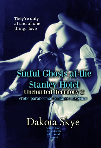 Sinful Ghosts of the Stanley Hotel - Uncharted Territory, #2 ebook by Dakota Skye