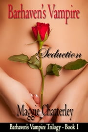 Barhaven's Vampire: Seduction ebook by Maggie Chatterley
