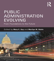 Public Administration Evolving - From Foundations to the Future ebook by Mary E. Guy,Marilyn M. Rubin