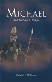 MICHAEL - And The Sword Of Ages ebook by Richard J. Williams