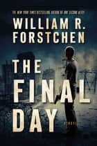 The Final Day - A John Matherson Novel eBook by William R. Forstchen