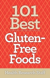 101 Best Gluten-Free Foods ebook by Health Research Staff