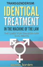 Identical Treatment in the Machine of the Law, The Quest for Transgender Civil Rights ebook by Joanne Borden