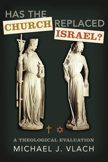Has the Church Replaced Israel? ebook by Michael J. Vlach