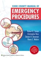 Cook County Manual of Emergency Procedures ebook by Robert R. Simon,Christopher Ross,Steven H. Bowman,Pierre E. Wakim