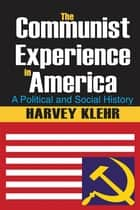 The Communist Experience in America - A Political and Social History ebook by Harvey Klehr