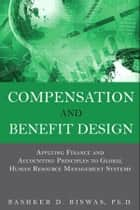 Compensation and Benefit Design ebook by Bashker D. Biswas