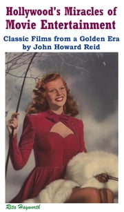 Hollywood's Miracles of Movie Entertainment: Classic Films from a Golden Era ebook by John Howard Reid