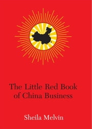 The Little Red Book of China Business ebook by Sheila Melvin