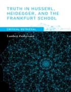 Truth in Husserl, Heidegger, and the Frankfurt School - Critical Retrieval ebook by Lambert Zuidervaart