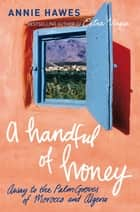 A Handful of Honey ebook by Annie Hawes