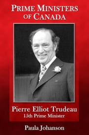 Pierre Elliott Trudeau - 15th Prime Minister of Canada ebook by Paula Johanson