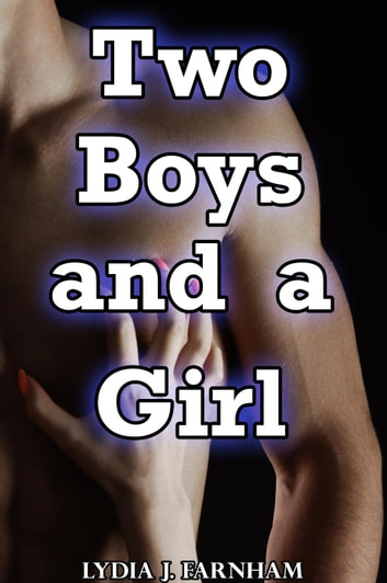 Two Boys and a Girl (MMF Bi Menage Story Bundle) ebook by Lydia J. Farnham