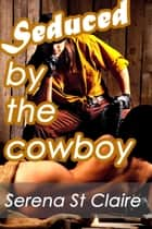 Seduced by the Cowboy ebook by
