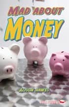 Mad About Money! ebook by Alison  Hawes