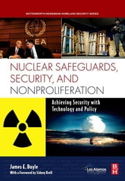Nuclear Safeguards, Security and Nonproliferation - Achieving Security with Technology and Policy ebook by James Doyle