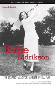 Babe Didrikson: The Greatest All-Sport Athlete Of All Time ebook by Susan E. Cayleff