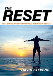 The Reset - Reclaiming The Life You Should Be Living In 28 Days ebook by DAVID STEVENS
