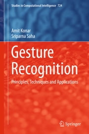 Gesture Recognition - Principles, Techniques and Applications ebook by Amit Konar,Sriparna Saha