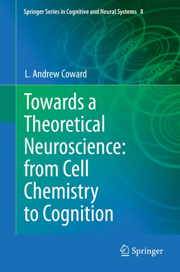 Towards A Theoretical Neuroscience From Cell Chemistry To Cognition