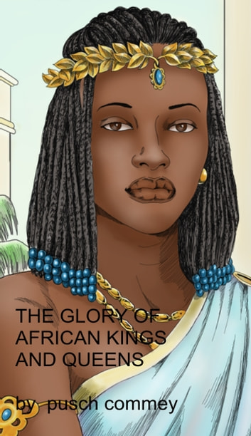 The Glory of African Kings and Queens ebook by Pusch Commey