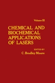 Chemical and Biochemical Applications of Lasers V3 ebook by Moore, C. Bradley