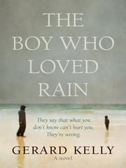 The Boy Who Loved Rain ebook by Gerard Kelly
