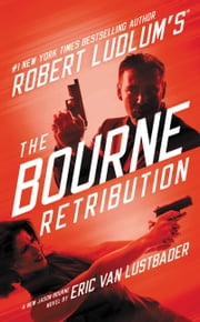 Robert Ludlum's (TM) The Bourne Retribution ebook by Eric Van Lustbader