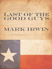 Last of the Good Guys ebook by Mark Irwin