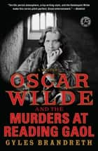 Oscar Wilde and the Murders at Reading Gaol - A Mystery ebook by Gyles Brandreth