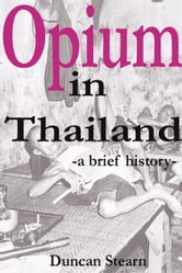 Opium in Thailand ebook by Duncan Stearn