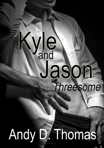 Kyle and Jason: Threesome ebook by Andy D. Thomas