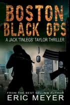 Boston Black Ops (Jack 'Tinlegs' Taylor Thriller) ebook by Eric Meyer