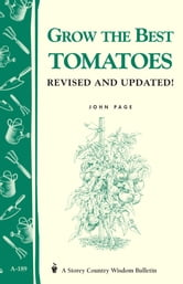 Grow the Best Tomatoes - Storey's Country Wisdom Bulletin A-189 ebook by John Page