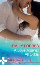 A Love Against All Odds (Mills & Boon Medical) ebook by Emily Forbes