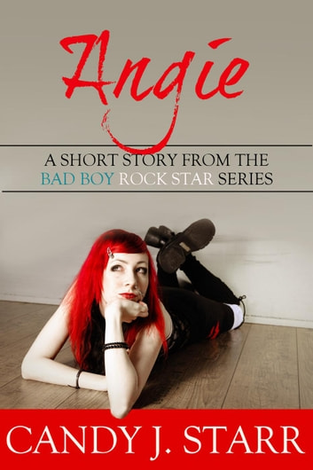Angie: A Short Story from the Bad Boy Rock Star Series - Bad Boy Rock Star, #4 ebook by Candy J Starr