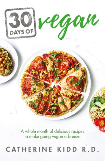30 Days of Vegan - A whole month of delicious recipes to make going vegan a breeze ebook by Catherine Kidd