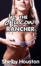 The Hucow Rancher ebook by Shelby Houston