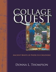 Collage Quest: Ancient Roots of Paper Co-Creations ebook by Thompson, Donna L.