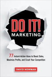 Do It! Marketing - 77 Instant-Action Ideas to Boost Sales, Maximize Profits, and Crush Your Competition ebook by David Newman