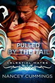 Pulled by the Tail: Celestial Mates E-bok by Nancey Cummings