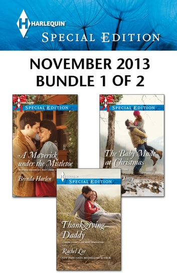 Harlequin Special Edition November 2013 - Bundle 1 of 2 - A Maverick under the Mistletoe\Thanksgiving Daddy\The Baby Made at Christmas ebook by Brenda Harlen,Rachel Lee,Lilian Darcy