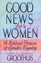 Good News for Women ebook by Rebecca Groothuis