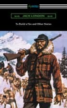 To Build a Fire and Other Stories ebook by Jack London