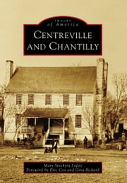 Centreville and Chantilly ebook by Mary Stachyra Lopez,Eric Cox,Gina Richard