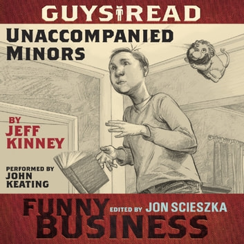 Guys Read: Unaccompanied Minors - A Story from Guys Read: Funny Business audiobook by Jeff Kinney