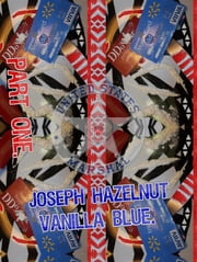 Joseph Hazelnut Vanilla Blue. Part 1. - Original Book Number Ten. ebook by Joseph Anthony Alizio Jr.